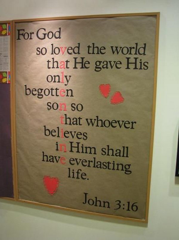 The bulletin board simply consists of the Bible verse, John 3:16. The letters are arranged in such a way that the word Valentine can be highlighted and the meaning of the verse tied into the holiday!